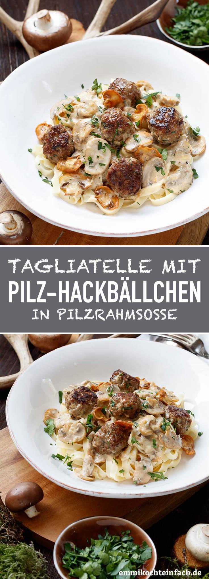 Tagliatelle mit Pilz-Hackbällchen in Pilzrahmsoße - www.emmikochteinfach.de