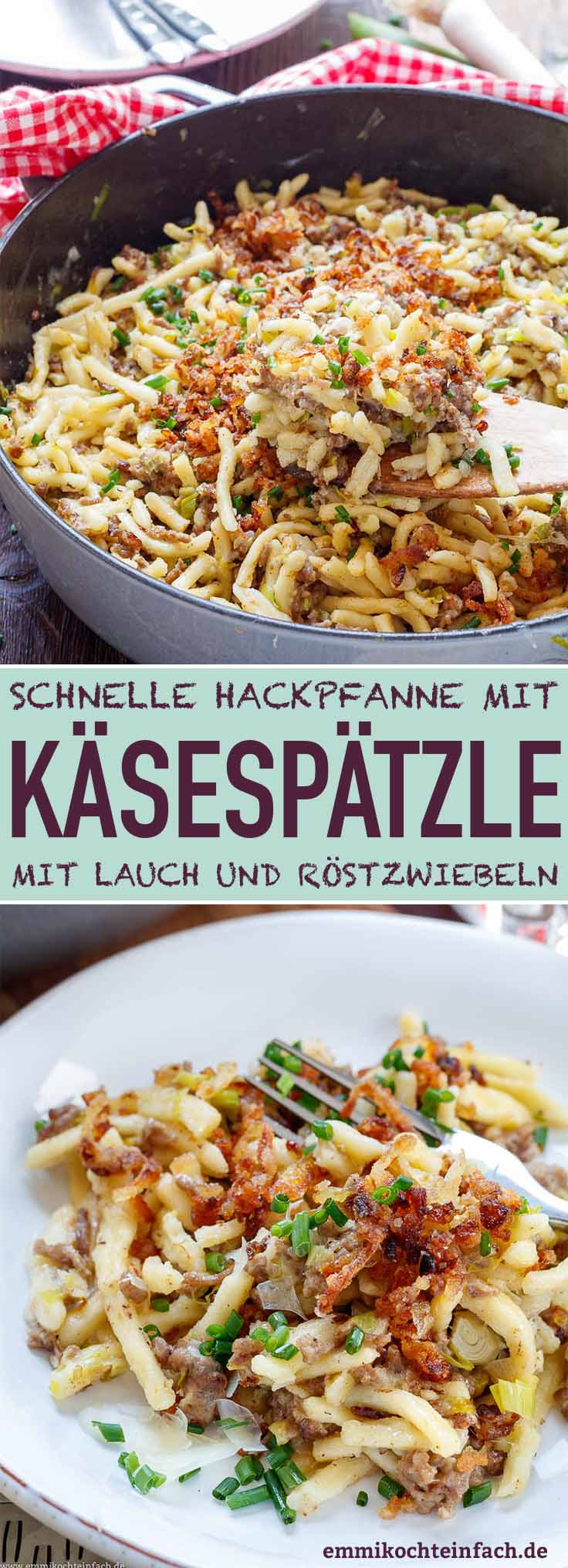 Käsespätzle Hackpfanne mit Lauch und Röstzwiebeln - www.emmikochteinfach.de